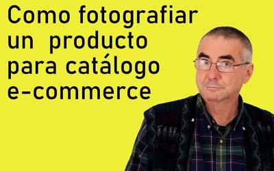 Como fotografiar un producto para catálogo e-commerce